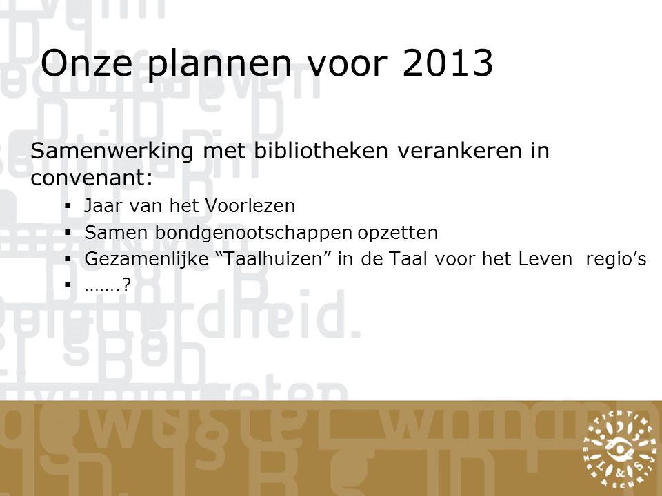 Onze plannen voor 2013 Samenwerking met bibliotheken verankeren in convenant: Jaar van het Voorlezen.