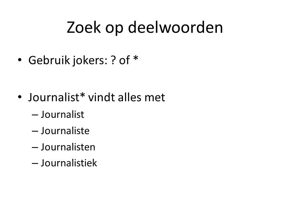 Zoek op deelwoorden Gebruik jokers: of * Journalist* vindt alles met