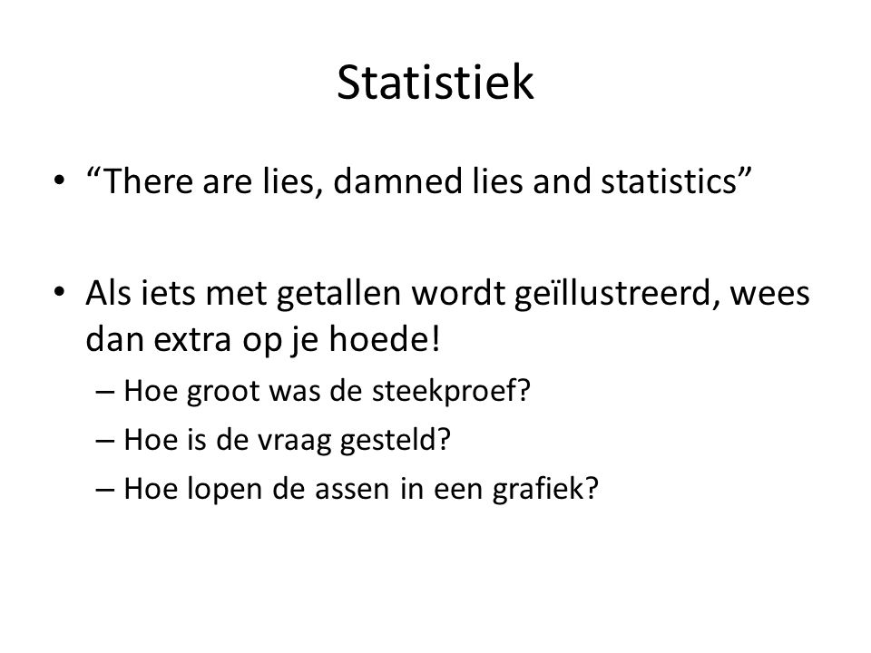 Statistiek There are lies, damned lies and statistics