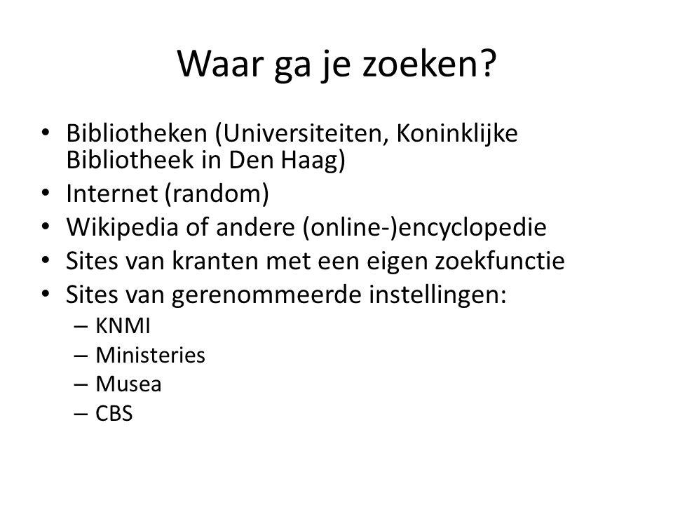 Waar ga je zoeken Bibliotheken (Universiteiten, Koninklijke Bibliotheek in Den Haag) Internet (random)