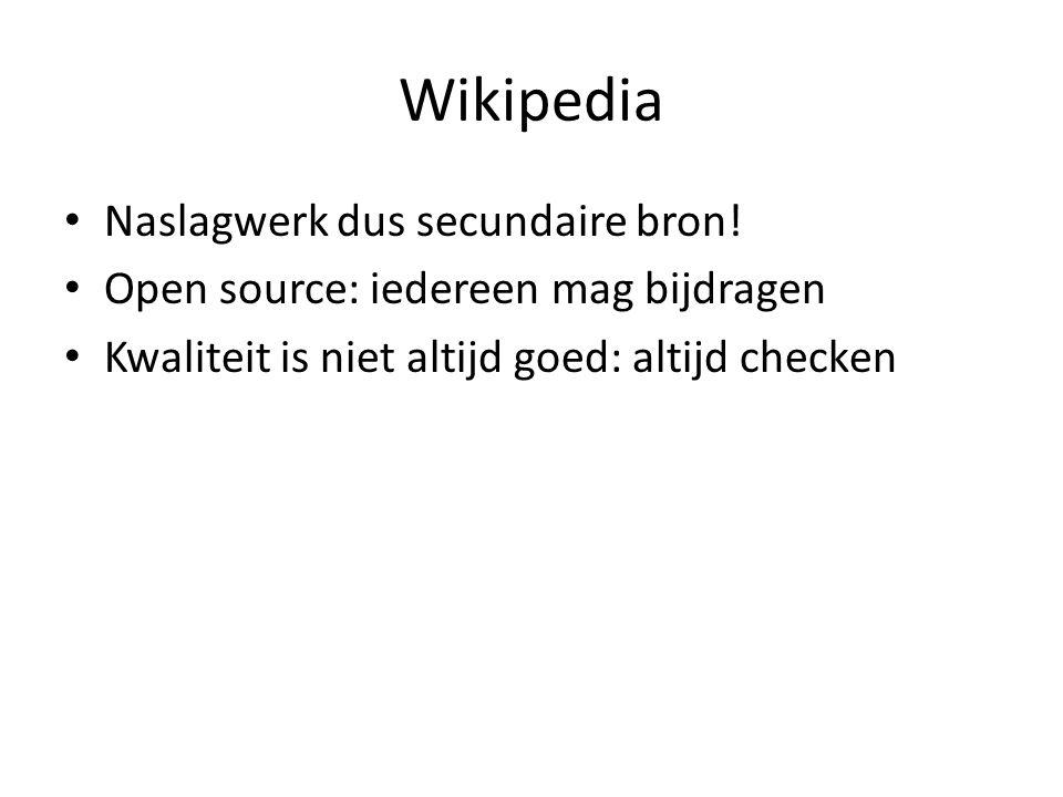 Wikipedia Naslagwerk dus secundaire bron!