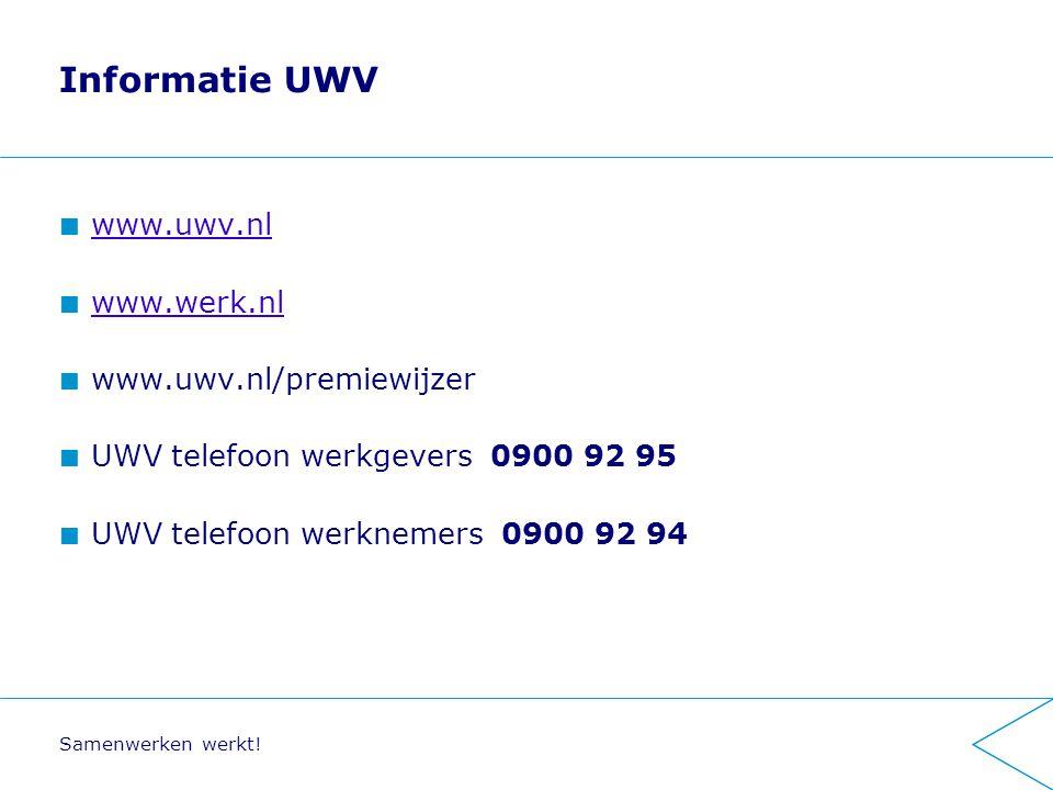 Informatie UWV www.uwv.nl www.werk.nl www.uwv.nl/premiewijzer