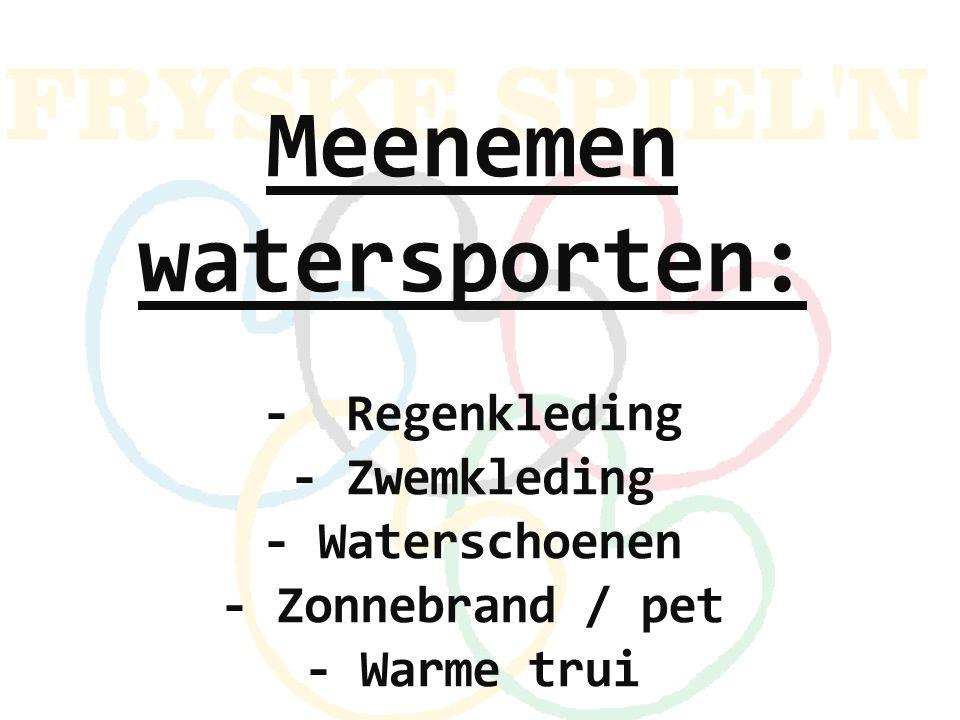 Meenemen watersporten: - Regenkleding - Zwemkleding - Waterschoenen - Zonnebrand / pet - Warme trui