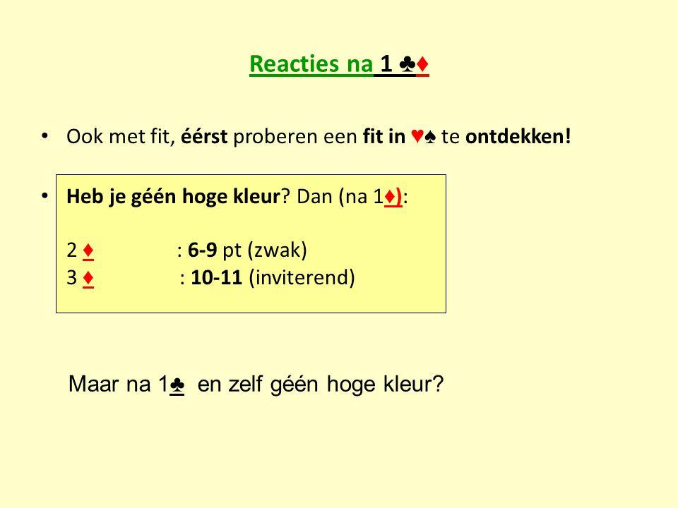 Reacties na 1 ♣♦ Ook met fit, éérst proberen een fit in ♥♠ te ontdekken!