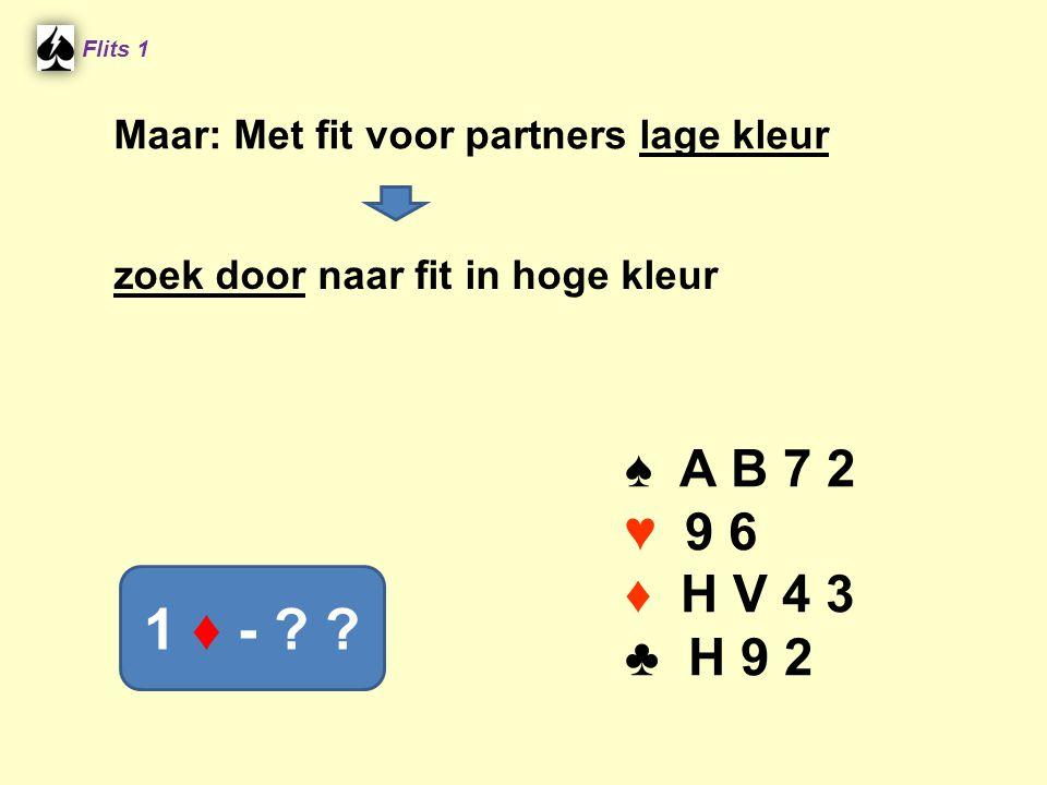 Flits 1 Maar: Met fit voor partners lage kleur. zoek door naar fit in hoge kleur. ♠ A B 7 2. ♥ 9 6.