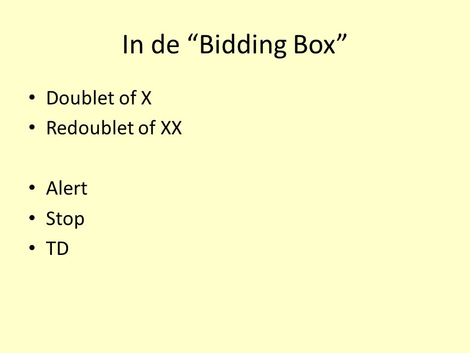 In de Bidding Box Doublet of X Redoublet of XX Alert Stop TD