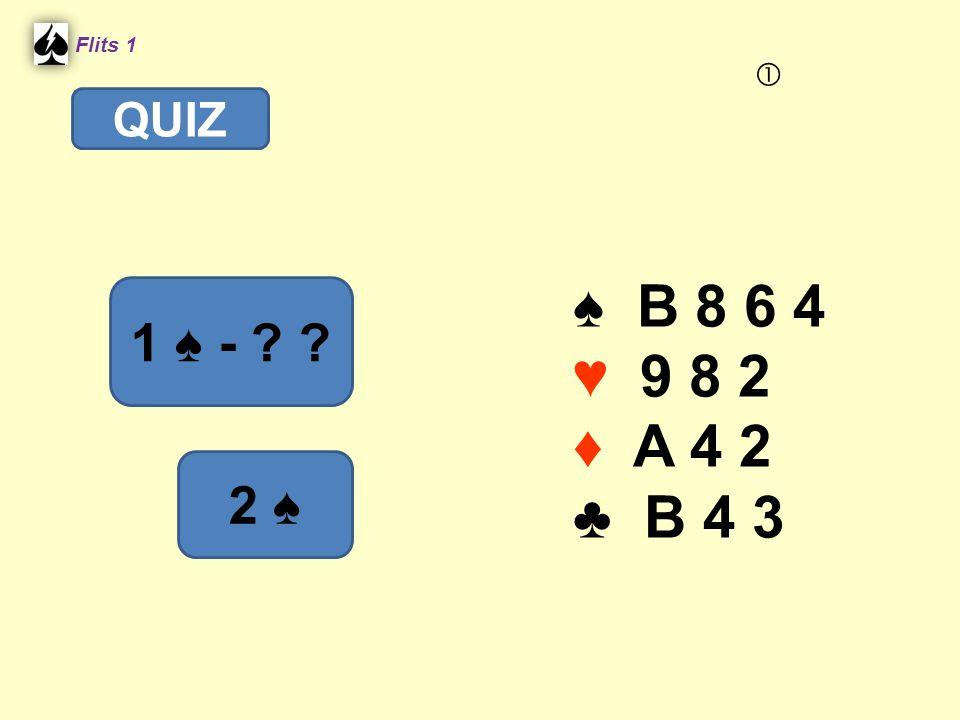 Flits 1  QUIZ ♠ B 8 6 4 ♥ 9 8 2 ♦ A 4 2 ♣ B 4 3 1 ♠ - Spel 2. 2 ♠