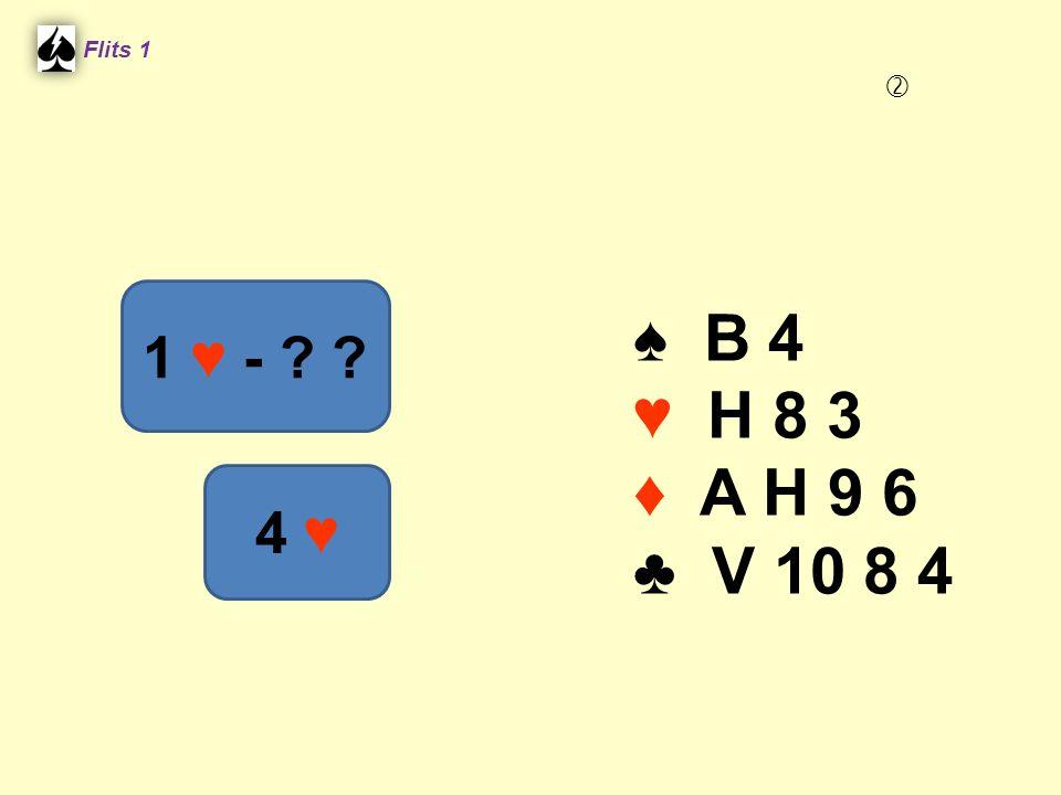 Flits 1  ♠ B 4 ♥ H 8 3 ♦ A H 9 6 ♣ V 10 8 4 1 ♥ - 4 ♥ Spel 2.