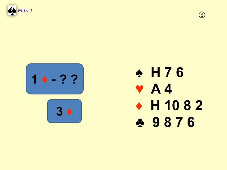 Flits 1  ♠ H 7 6 ♥ A 4 ♦ H 10 8 2 ♣ 9 8 7 6 1 ♦ - 3 ♦ Spel 2.