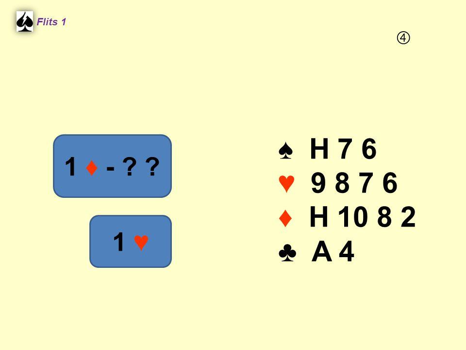 Flits 1  ♠ H 7 6 ♥ 9 8 7 6 ♦ H 10 8 2 ♣ A 4 1 ♦ - 1 ♥ Spel 2.