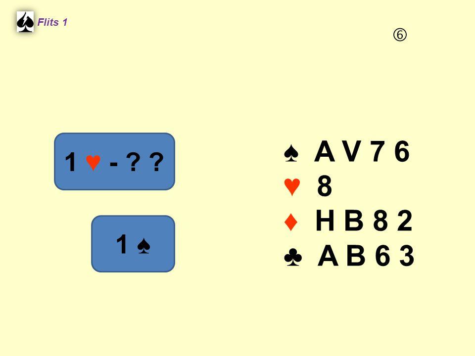 Flits 1  ♠ A V 7 6 ♥ 8 ♦ H B 8 2 ♣ A B 6 3 1 ♥ - 1 ♠ Spel 2.