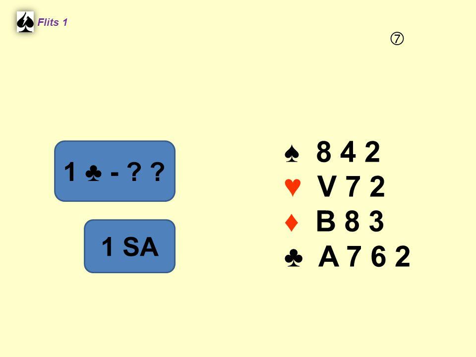 Flits 1  ♠ 8 4 2 ♥ V 7 2 ♦ B 8 3 ♣ A 7 6 2 1 ♣ - 1 SA Spel 2.