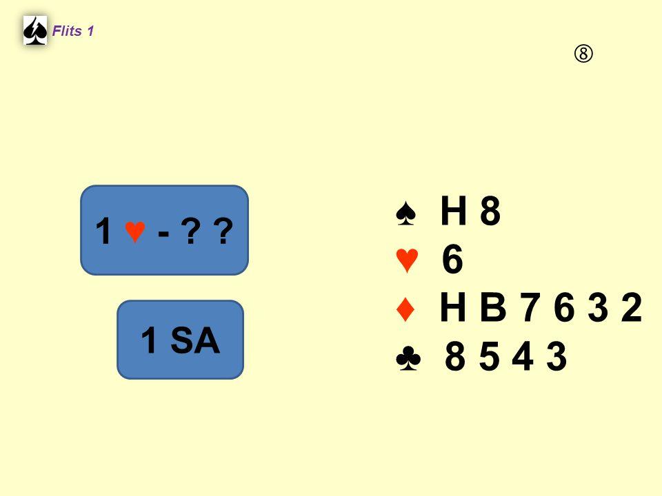 Flits 1  ♠ H 8 ♥ 6 ♦ H B 7 6 3 2 ♣ 8 5 4 3 1 ♥ - 1 SA Spel 2.