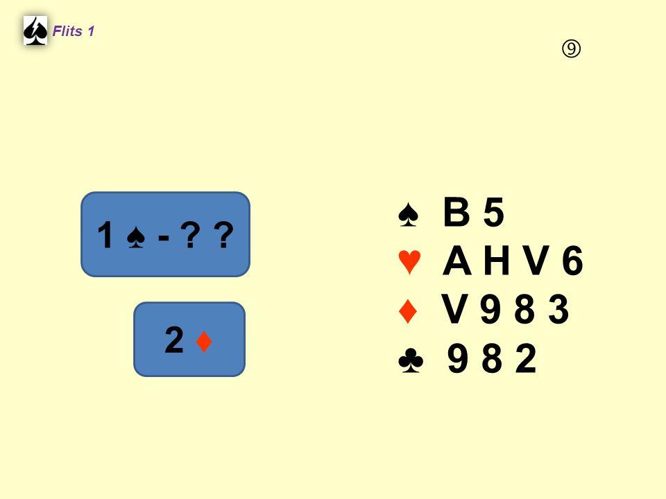 Flits 1  ♠ B 5 ♥ A H V 6 ♦ V 9 8 3 ♣ 9 8 2 1 ♠ - 2 ♦ Spel 2.