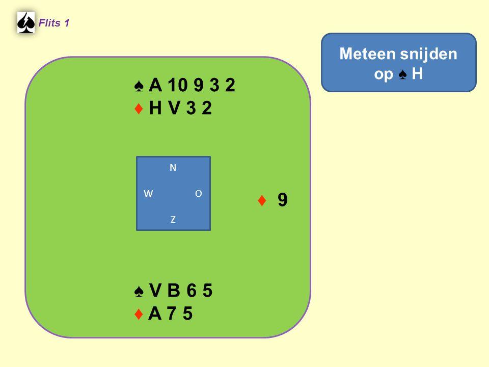 ♠ A 10 9 3 2 ♦ H V 3 2 ♦ 9 ♠ V B 6 5 ♦ A 7 5 Meteen snijden op ♠ H