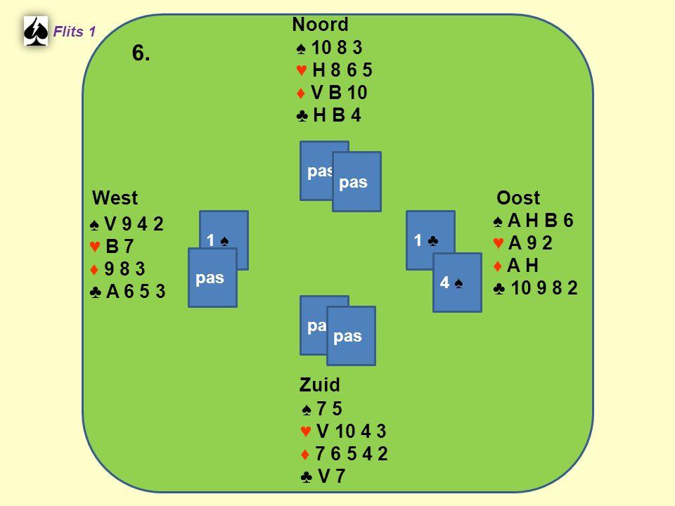 West Noord 6. Zuid ♠ 10 8 3 ♥ H 8 6 5 ♦ V B 10 ♣ H B 4 ♠ A H B 6