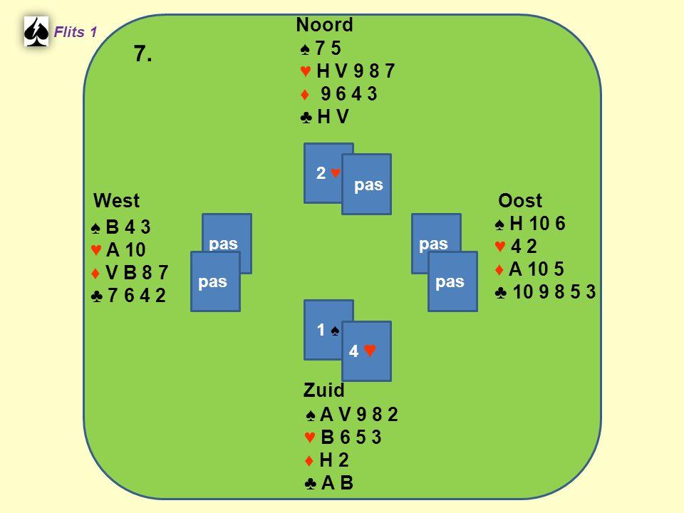 West Noord 7. Zuid ♠ 7 5 ♥ H V 9 8 7 ♦ 9 6 4 3 ♣ H V ♠ H 10 6 ♠ B 4 3