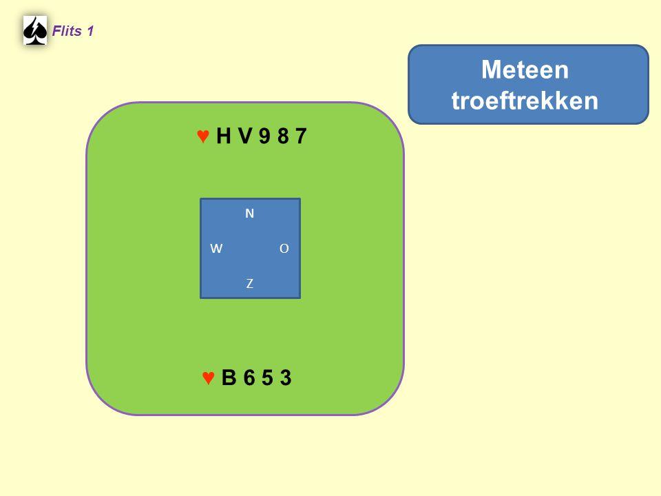 Flits 1 Meteen troeftrekken ♥ H V 9 8 7 N W O Z ♥ B 6 5 3