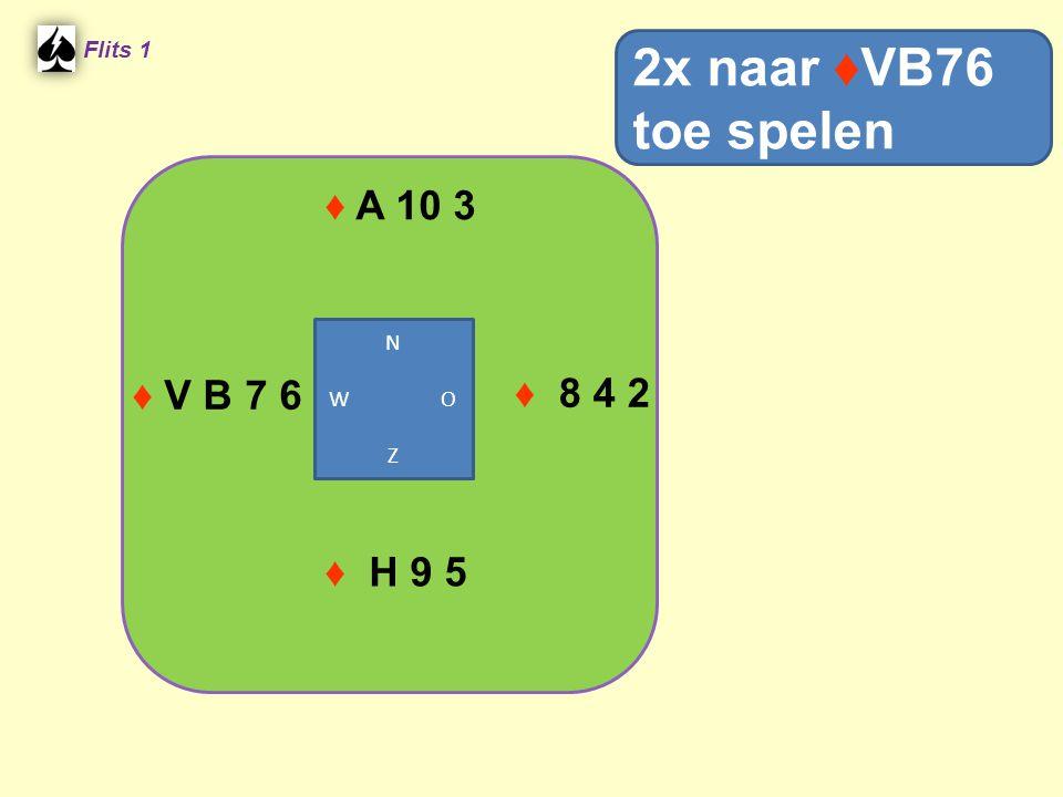 2x naar ♦VB76 toe spelen ♦ A 10 3 ♦ V B 7 6 ♦ 8 4 2 ♦ H 9 5 Flits 1 N