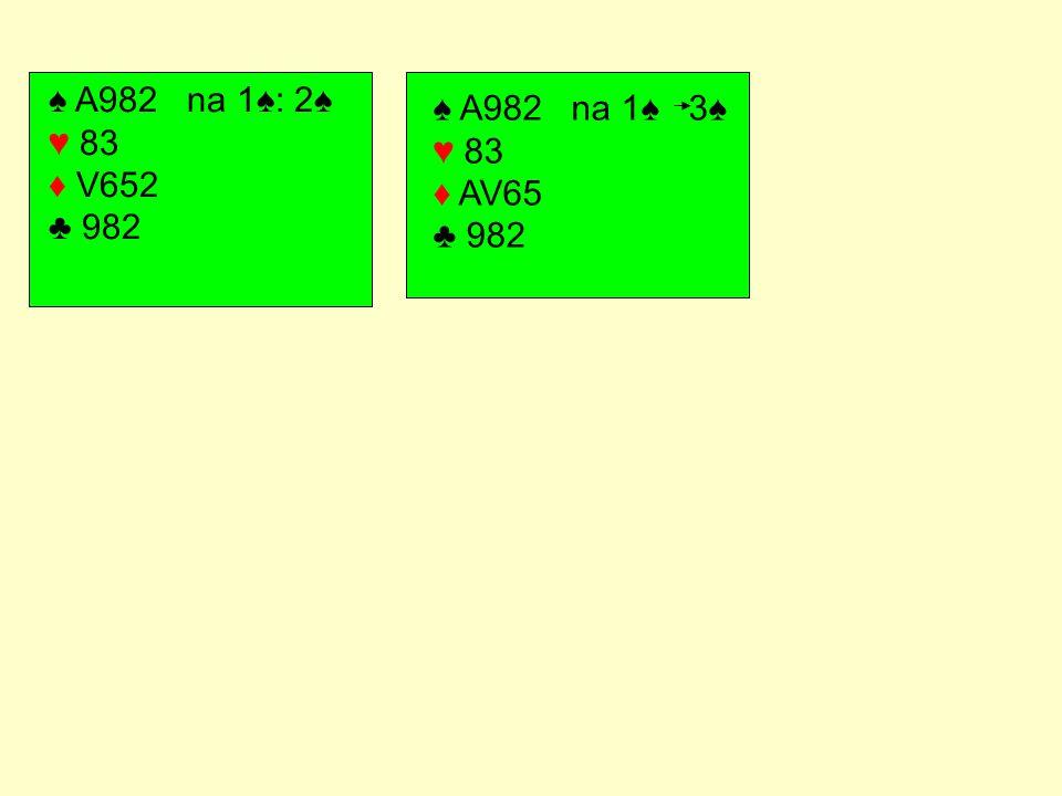♠ A982 na 1♠: 2♠ ♥ 83 ♦ V652 ♣ 982 ♠ A982 na 1♠ 3♠ ♥ 83 ♦ AV65 ♣ 982