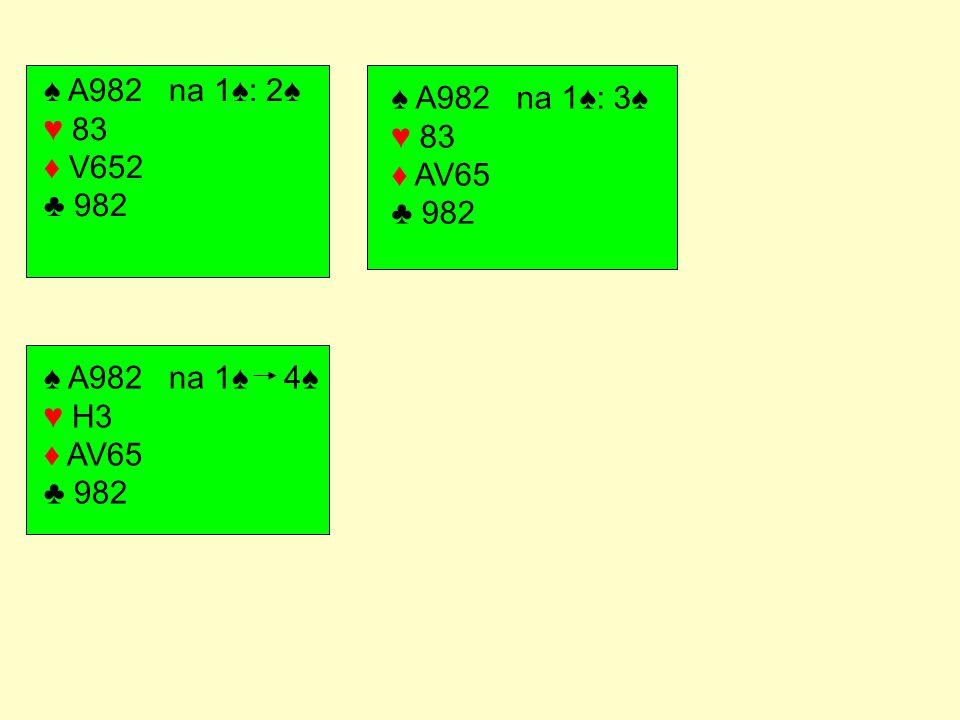 ♠ A982 na 1♠: 2♠ ♥ 83 ♦ V652 ♣ 982 ♠ A982 na 1♠: 3♠ ♥ 83 ♦ AV65 ♣ 982.