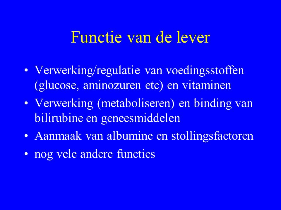 Functie van de lever Verwerking/regulatie van voedingsstoffen (glucose, aminozuren etc) en vitaminen.