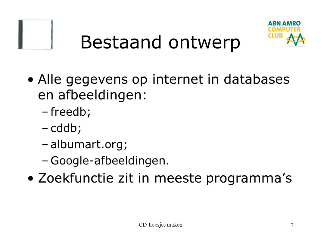 Bestaand ontwerp Alle gegevens op internet in databases en afbeeldingen: freedb; cddb; albumart.org;