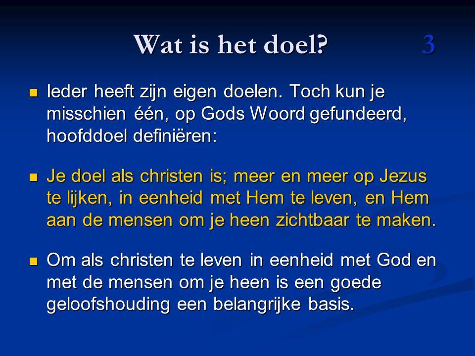 Wat is het doel 3 Ieder heeft zijn eigen doelen. Toch kun je misschien één, op Gods Woord gefundeerd, hoofddoel definiëren: