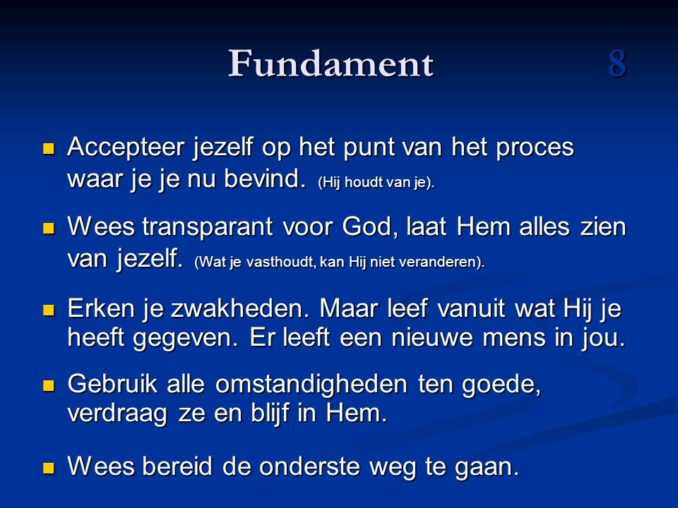 Fundament 8 Accepteer jezelf op het punt van het proces waar je je nu bevind. (Hij houdt van je).