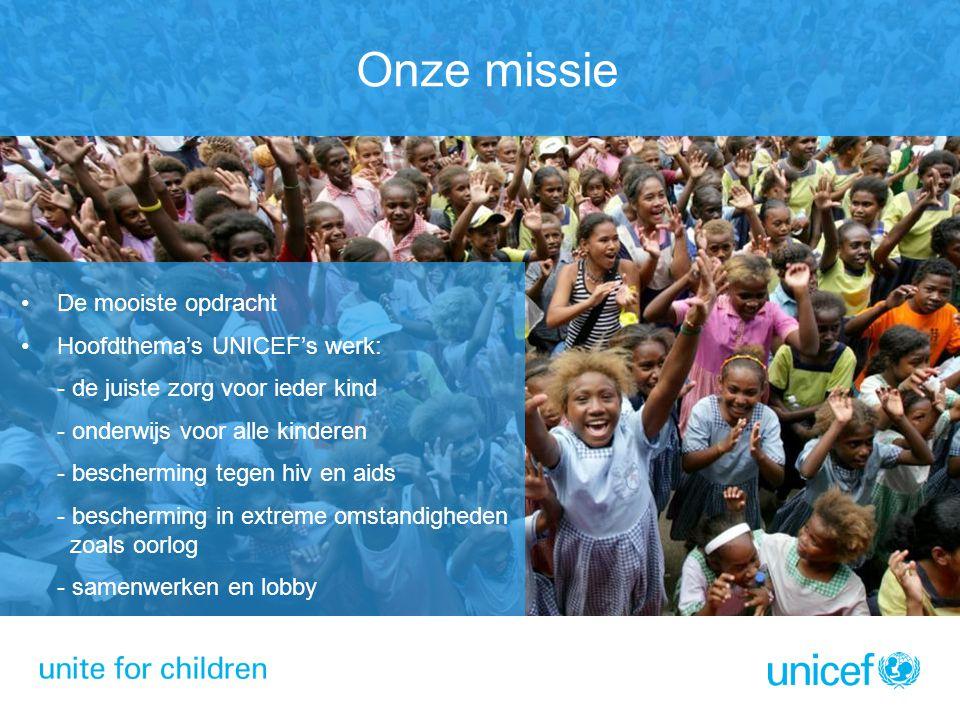 Onze missie De mooiste opdracht Hoofdthema's UNICEF's werk: