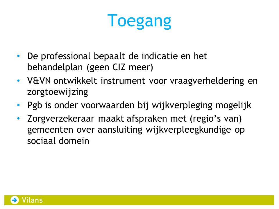 Toegang De professional bepaalt de indicatie en het behandelplan (geen CIZ meer) V&VN ontwikkelt instrument voor vraagverheldering en zorgtoewijzing.