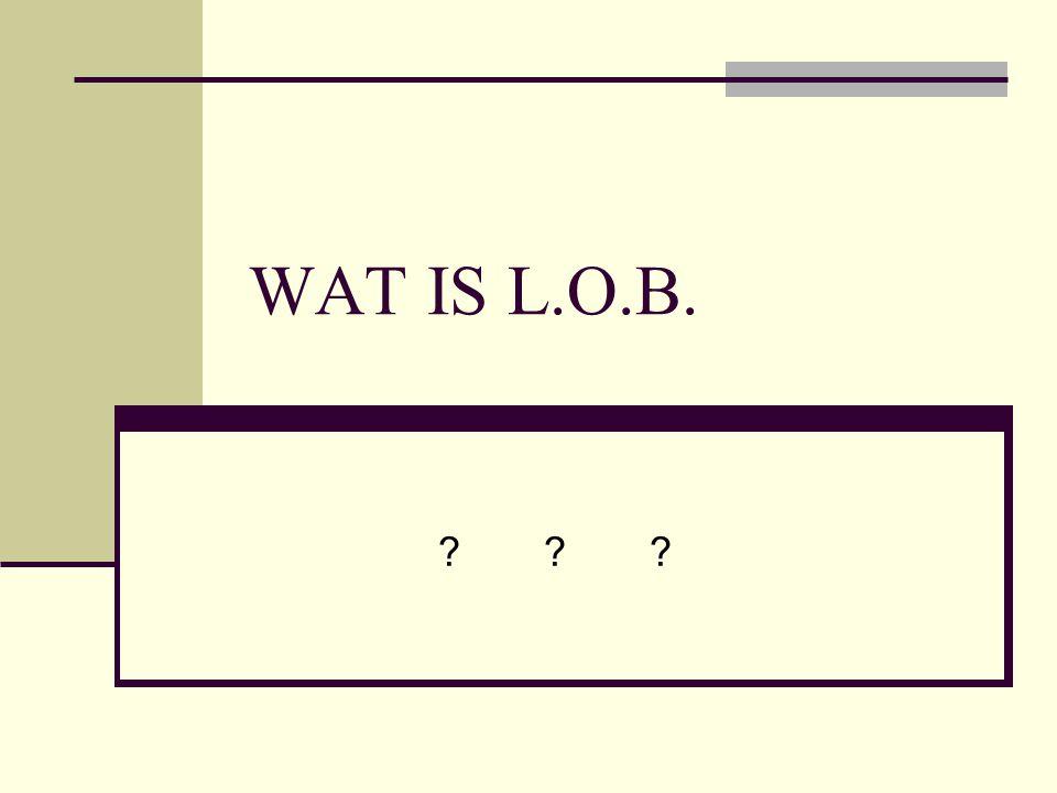 WAT IS L.O.B.