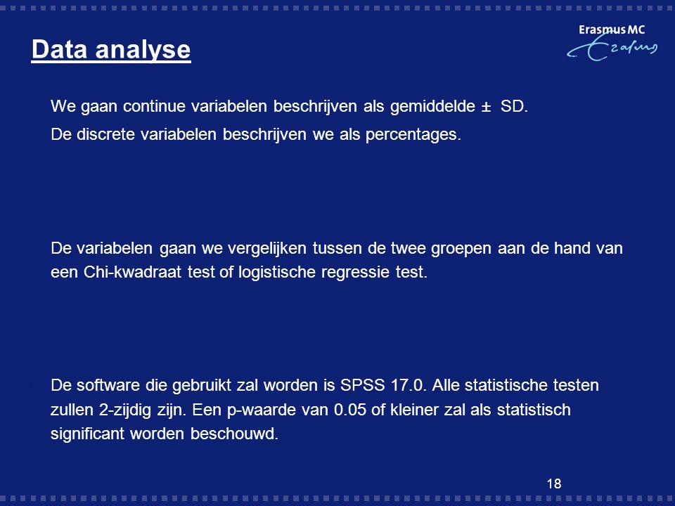 Data analyse We gaan continue variabelen beschrijven als gemiddelde ± SD. De discrete variabelen beschrijven we als percentages.