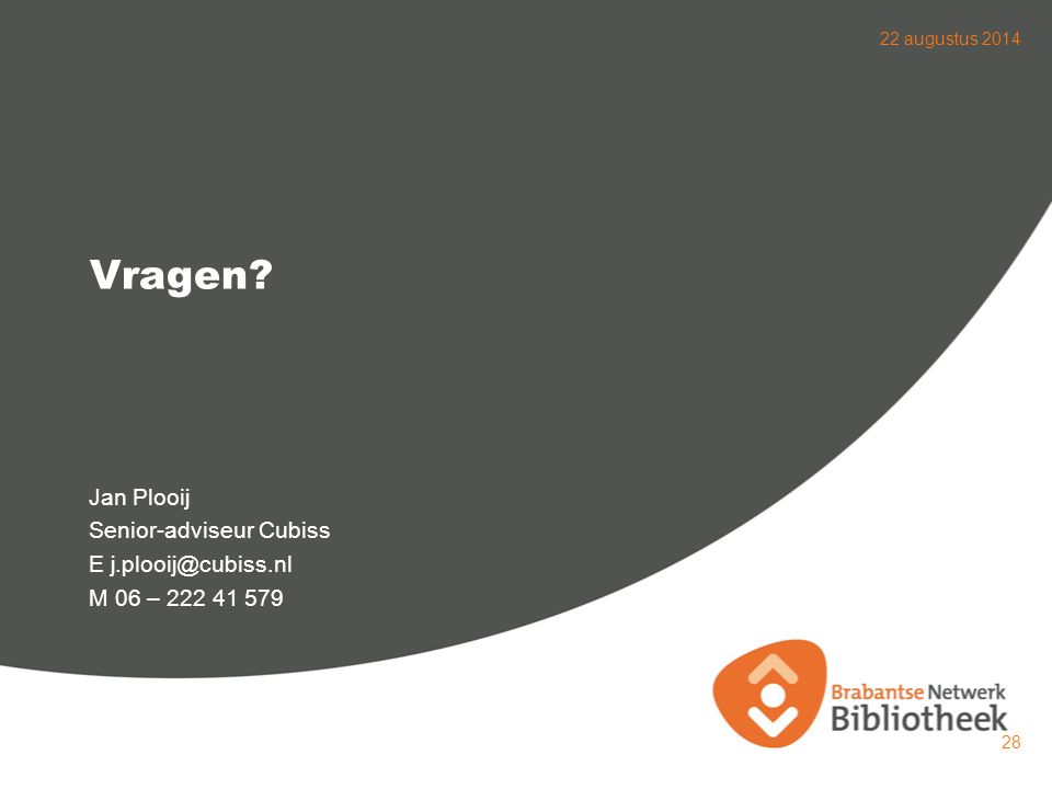 Vragen Jan Plooij Senior-adviseur Cubiss E j.plooij@cubiss.nl