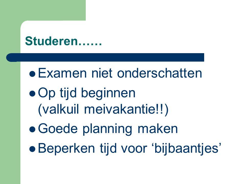 Examen niet onderschatten Op tijd beginnen (valkuil meivakantie!!)