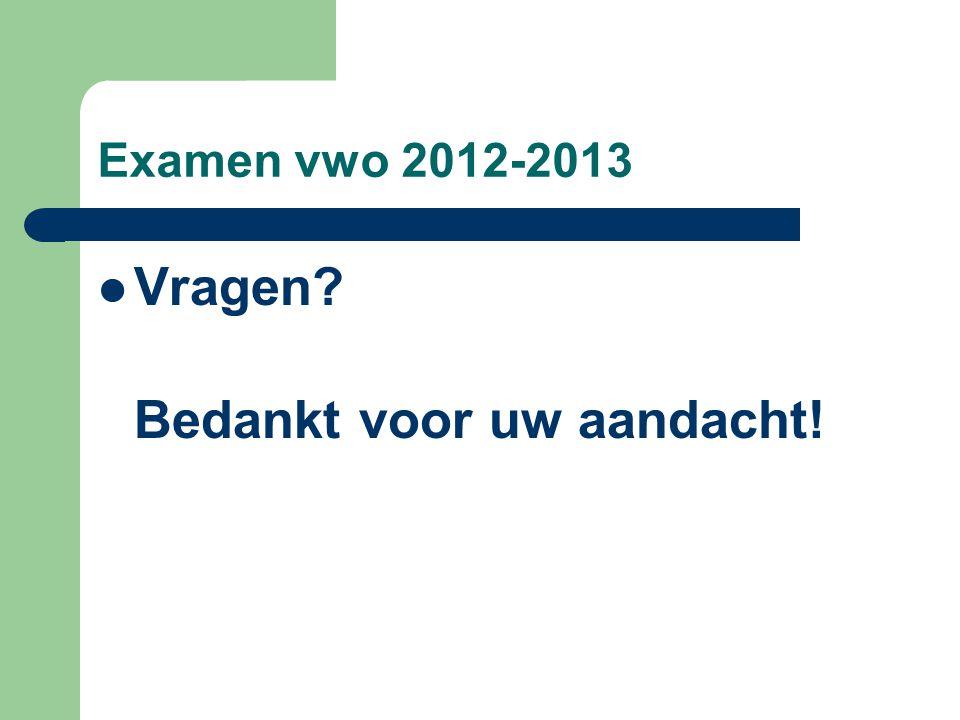 Examen vwo 2012-2013 Vragen Bedankt voor uw aandacht!