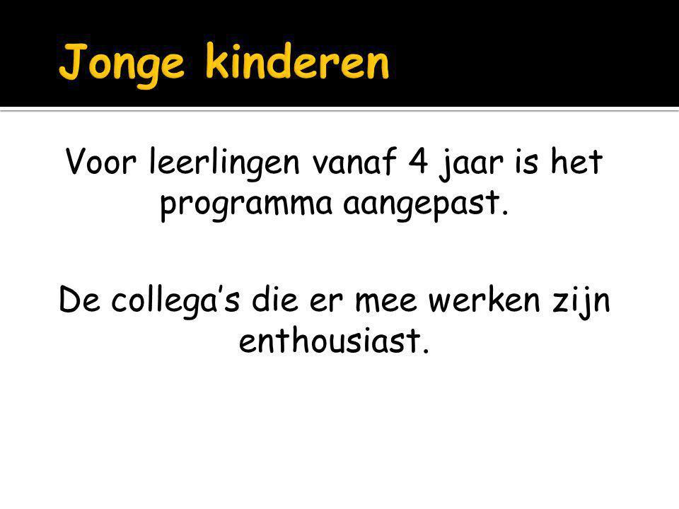 Jonge kinderen Voor leerlingen vanaf 4 jaar is het programma aangepast.