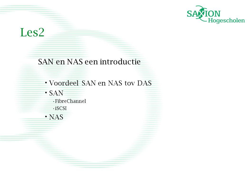 Les2 SAN en NAS een introductie Voordeel SAN en NAS tov DAS SAN NAS