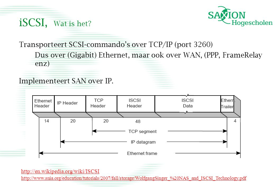 iSCSI, Wat is het Transporteert SCSI-commando's over TCP/IP (port 3260) Dus over (Gigabit) Ethernet, maar ook over WAN, (PPP, FrameRelay enz)