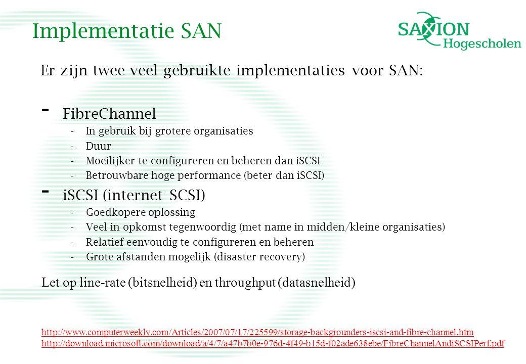 Implementatie SAN Er zijn twee veel gebruikte implementaties voor SAN: