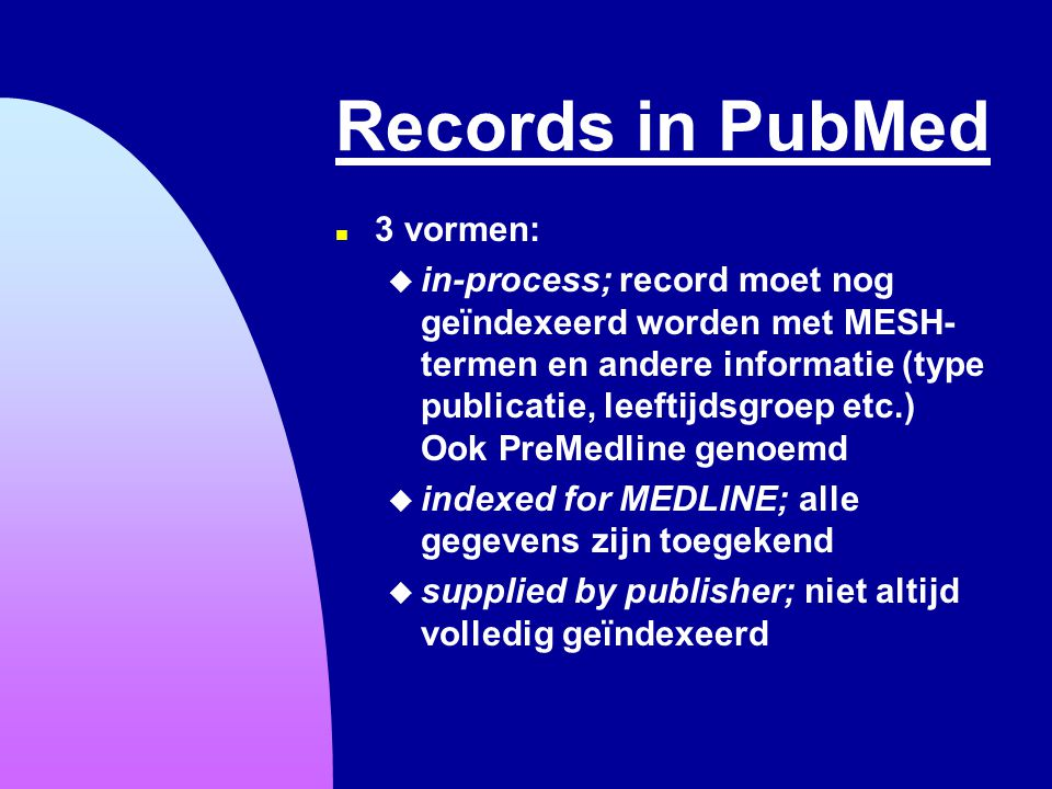 Records in PubMed 3 vormen: