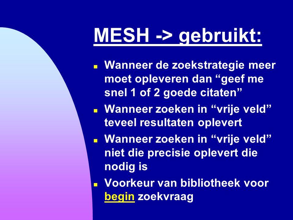 6-4-2017 MESH -> gebruikt: Wanneer de zoekstrategie meer moet opleveren dan geef me snel 1 of 2 goede citaten