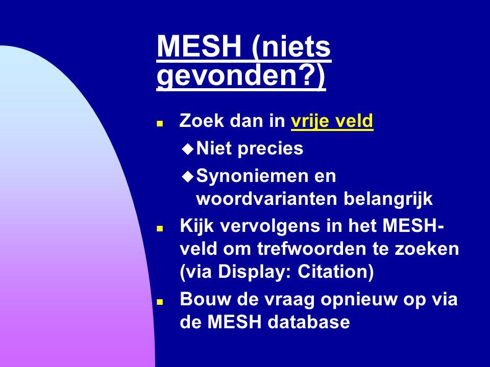 MESH (niets gevonden ) Zoek dan in vrije veld Niet precies