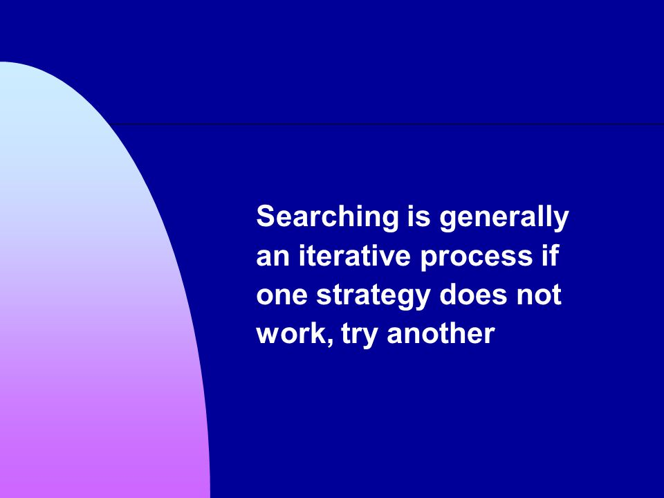 6-4-2017 Searching is generally an iterative process if one strategy does not work, try another. Of schakel de hulp in van een bibliothecaris.