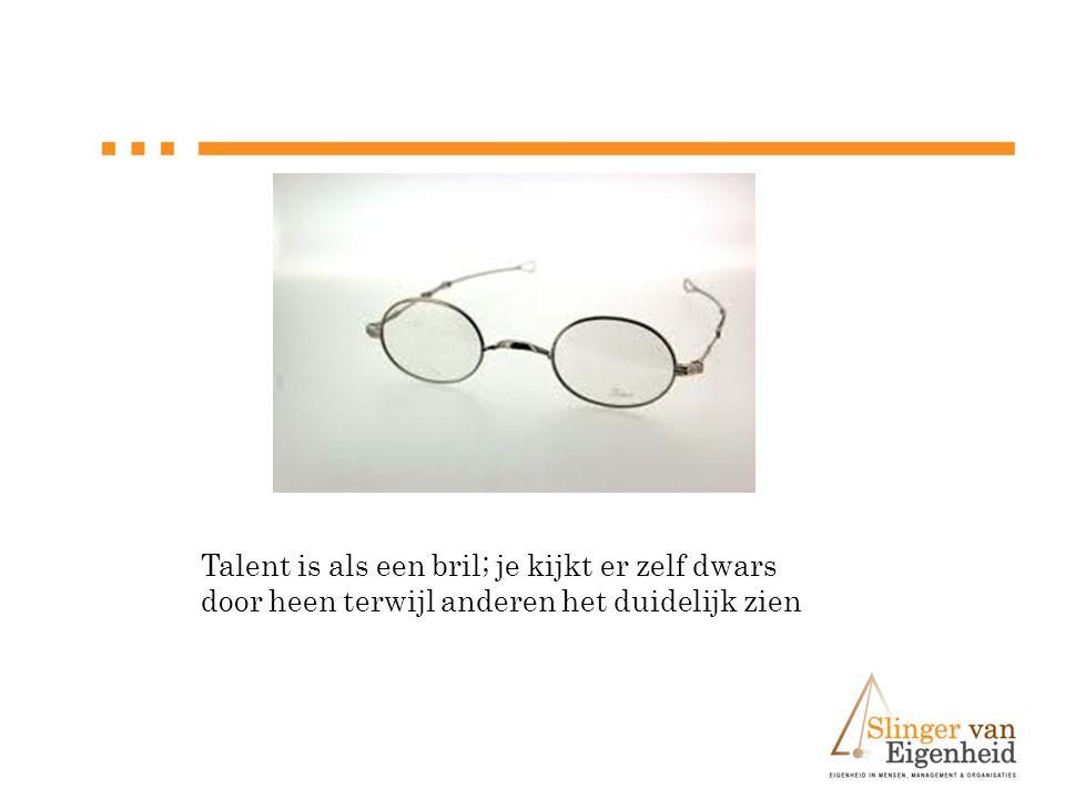 Talent is als een bril; je kijkt er zelf dwars door heen terwijl anderen het duidelijk zien