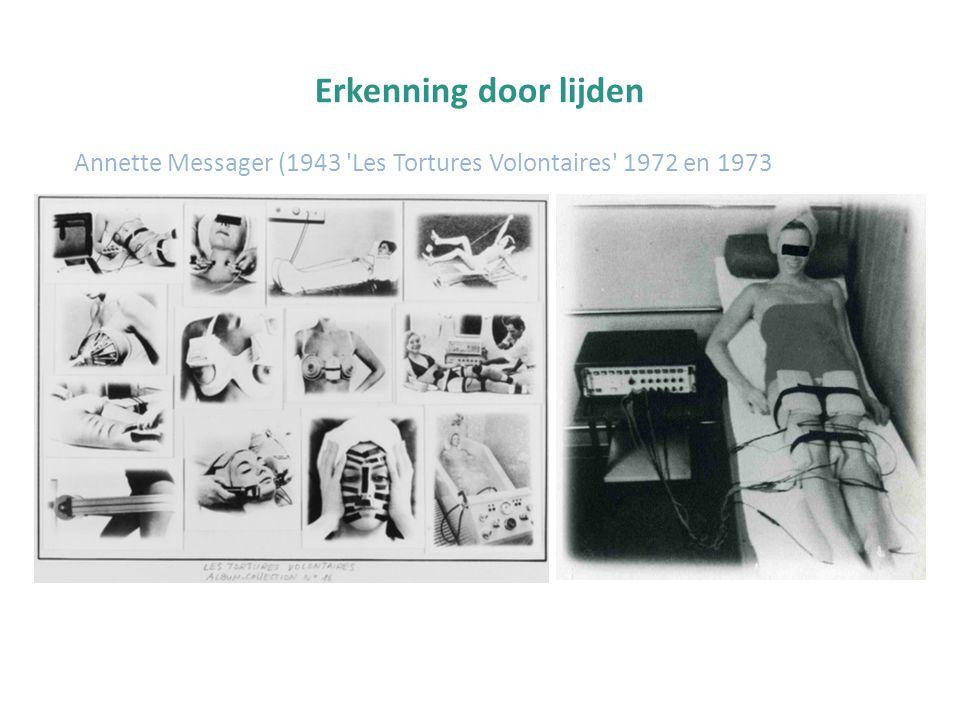 Erkenning door lijden Annette Messager (1943 Les Tortures Volontaires 1972 en 1973