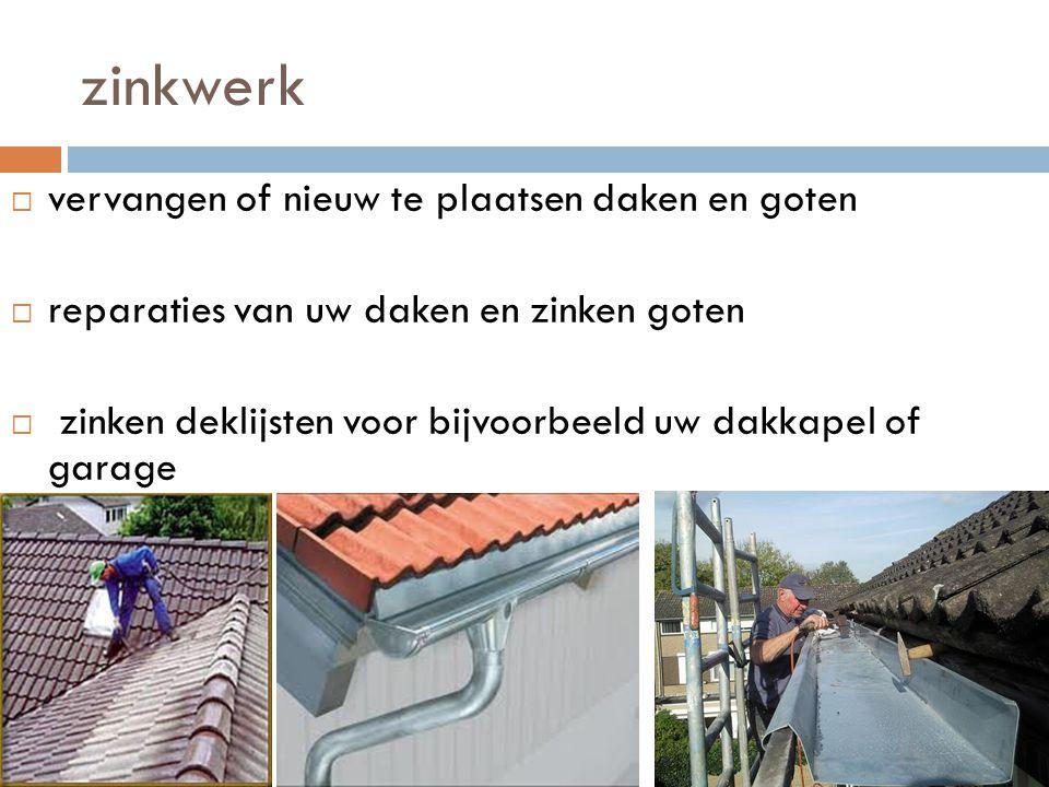 zinkwerk vervangen of nieuw te plaatsen daken en goten