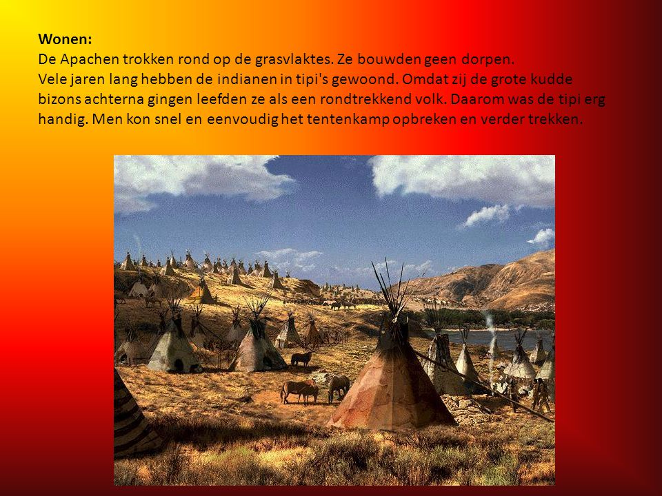Wonen: De Apachen trokken rond op de grasvlaktes. Ze bouwden geen dorpen.