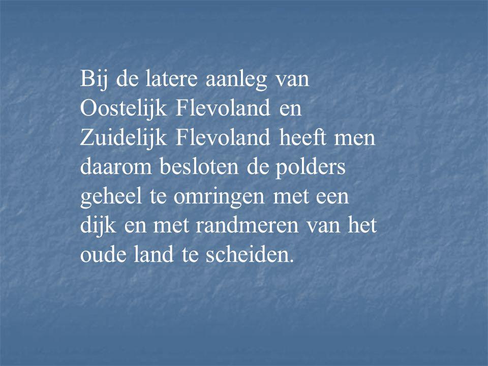 Bij de latere aanleg van Oostelijk Flevoland en Zuidelijk Flevoland heeft men daarom besloten de polders geheel te omringen met een dijk en met randmeren van het oude land te scheiden.