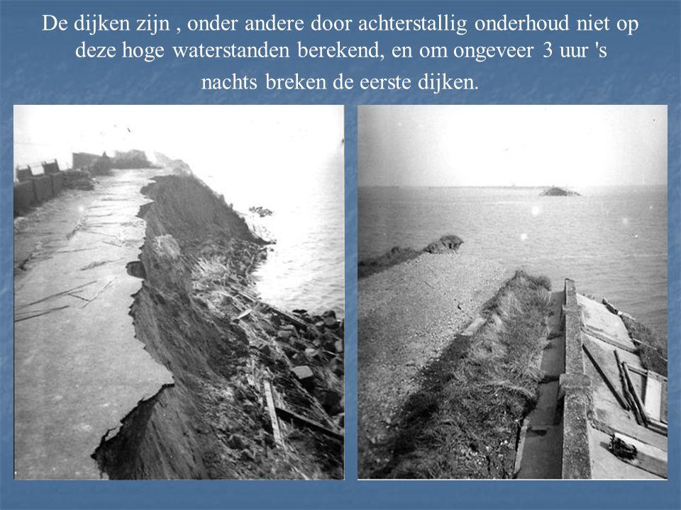 De dijken zijn , onder andere door achterstallig onderhoud niet op deze hoge waterstanden berekend, en om ongeveer 3 uur s nachts breken de eerste dijken.